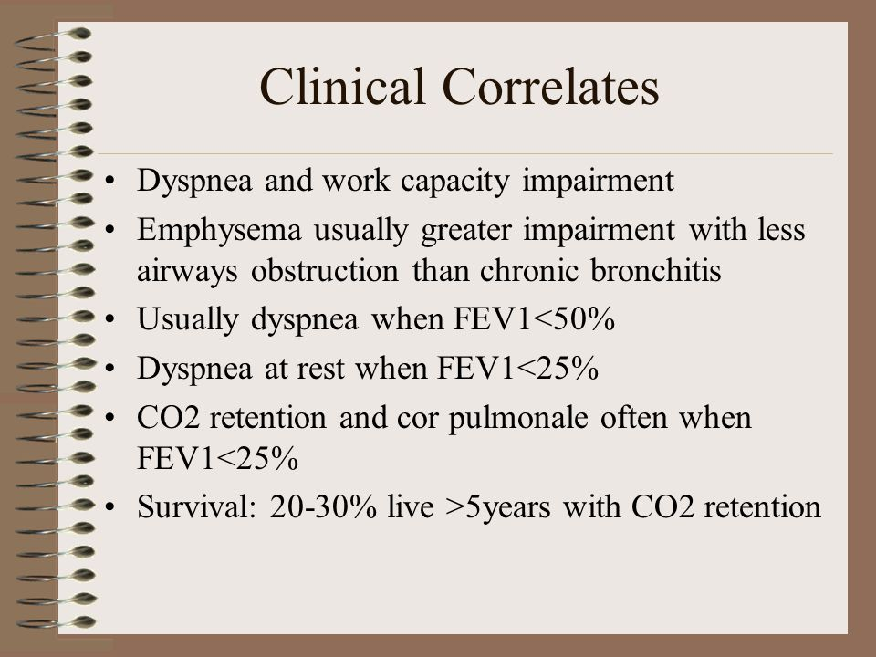 Clinical Correlates Dyspnea and work capacity impairment Emphysema usually greater impairment with less airways obstruction than chronic bronchitis Us