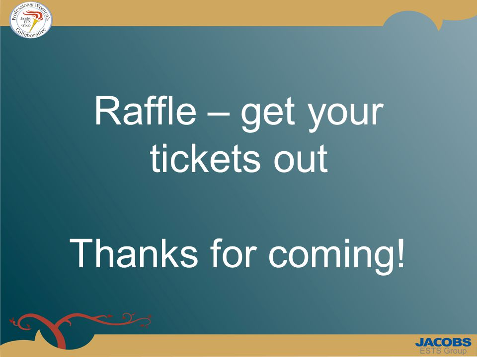 Raffle – get your tickets out Thanks for coming!