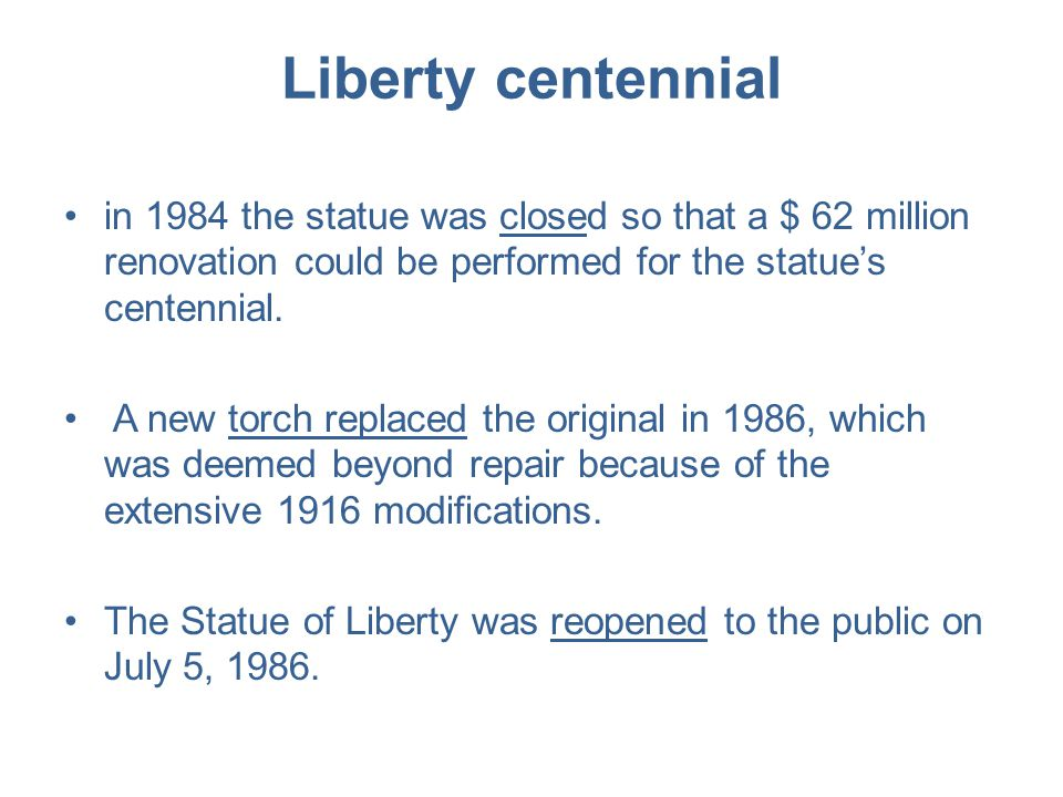 Liberty centennial in 1984 the statue was closed so that a $ 62 million renovation could be performed for the statue's centennial. A new torch replace