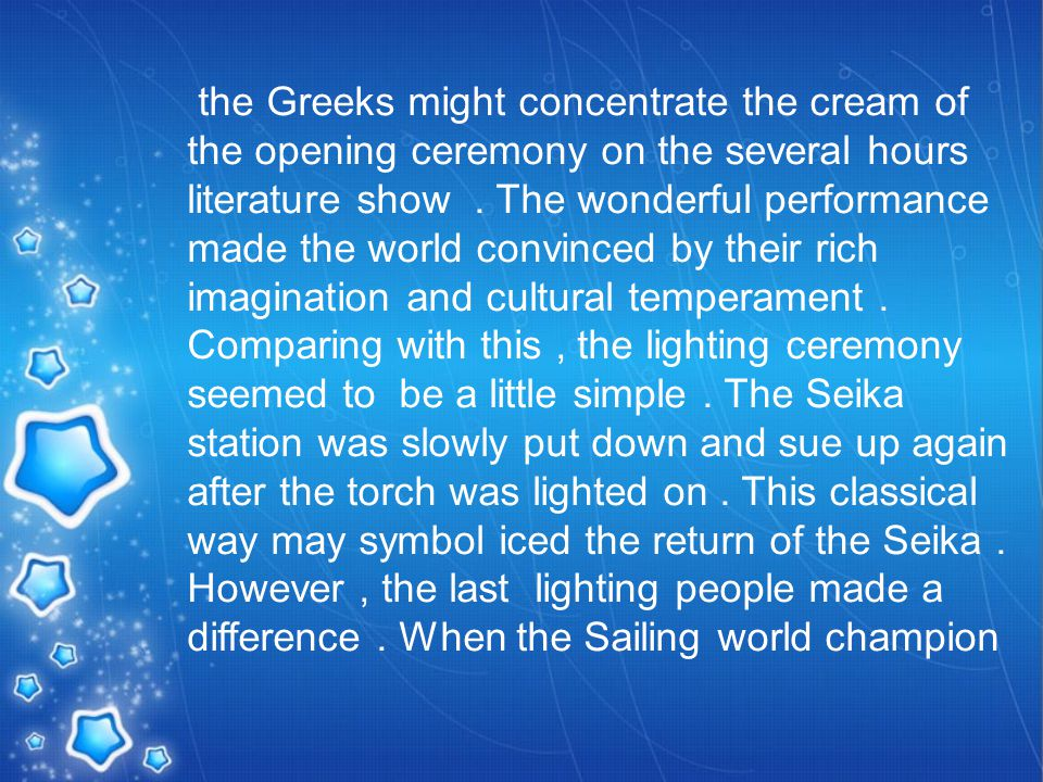 the Greeks might concentrate the cream of the opening ceremony on the several hours literature show.