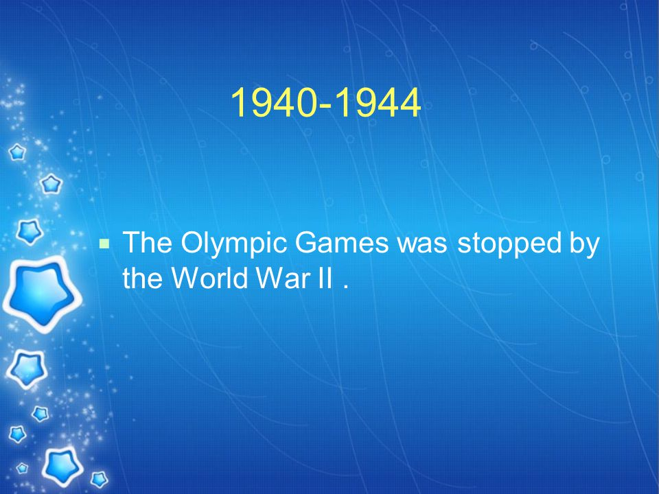 1940-1944  The Olympic Games was stopped by the World War II.