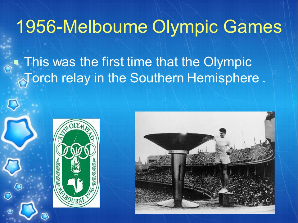 1956-Melboume Olympic Games  This was the first time that the Olympic Torch relay in the Southern Hemisphere.