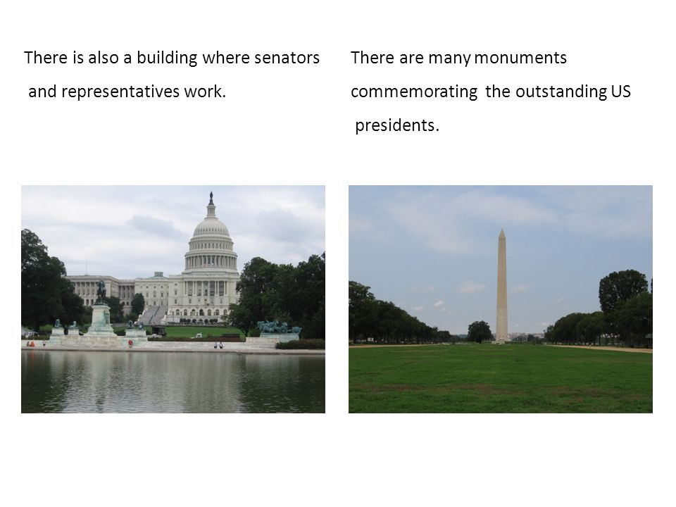 There is also a building where senators and representatives work.