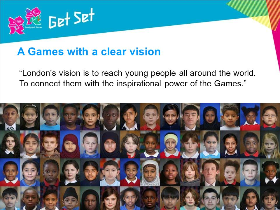London s vision is to reach young people all around the world.