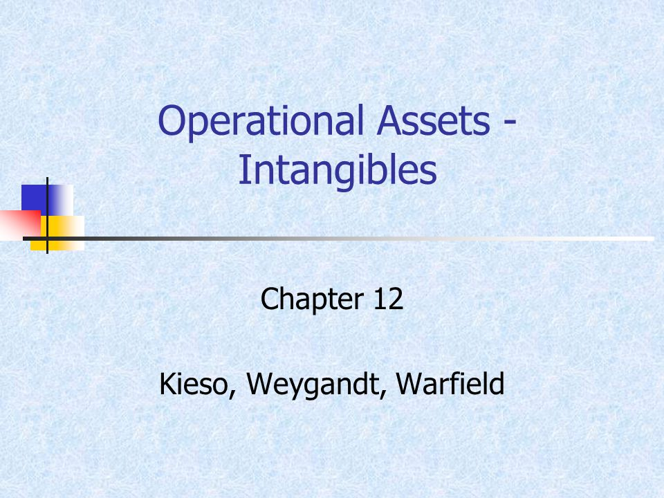 Operational Assets - Intangibles Chapter 12 Kieso, Weygandt, Warfield