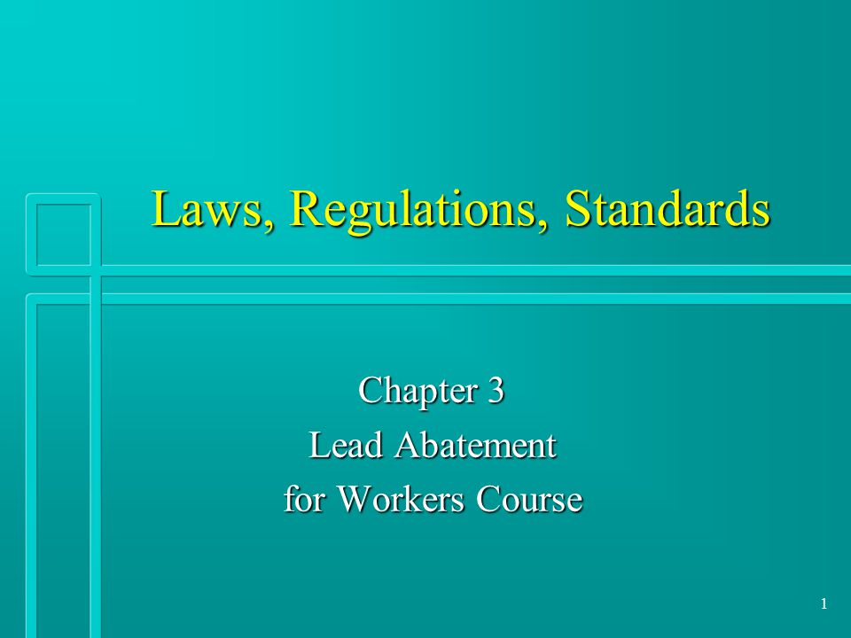 1 Laws, Regulations, Standards Chapter 3 Lead Abatement for Workers Course