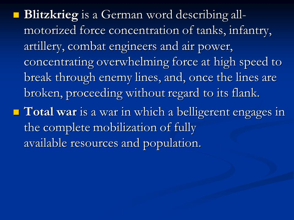 Blitzkrieg is a German word describing all- motorized force concentration of tanks, infantry, artillery, combat engineers and air power, concentrating