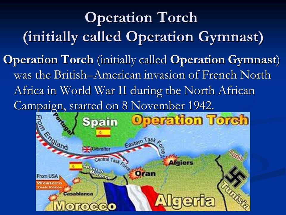 An attack on French North Africa was proposed instead, which would clear the Axis Powers from North Africa, improve naval control of the Mediterranean Sea and prepare for an invasion of Southern Europe in 1943.