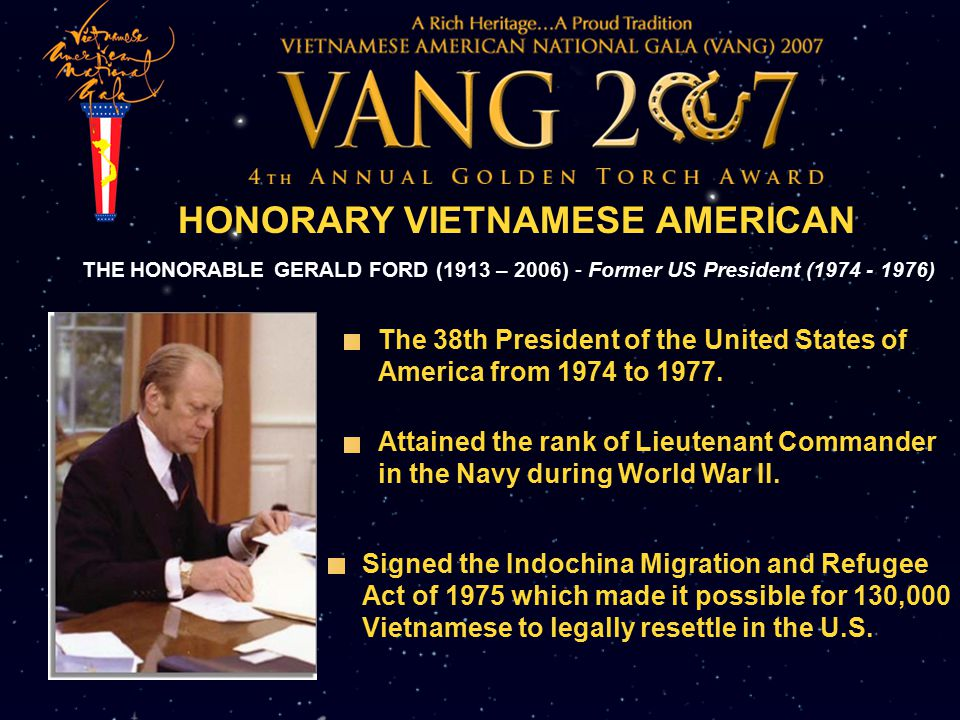 HONORARY VIETNAMESE AMERICAN The 38th President of the United States of America from 1974 to 1977.