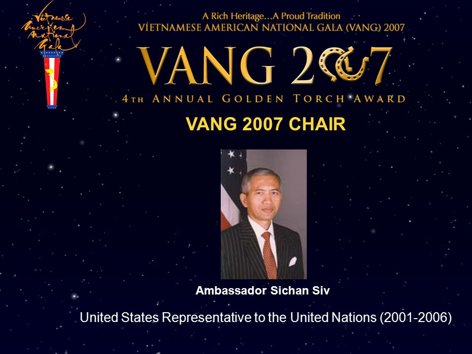 VANG 2007 CHAIR Ambassador Sichan Siv United States Representative to the United Nations (2001-2006)