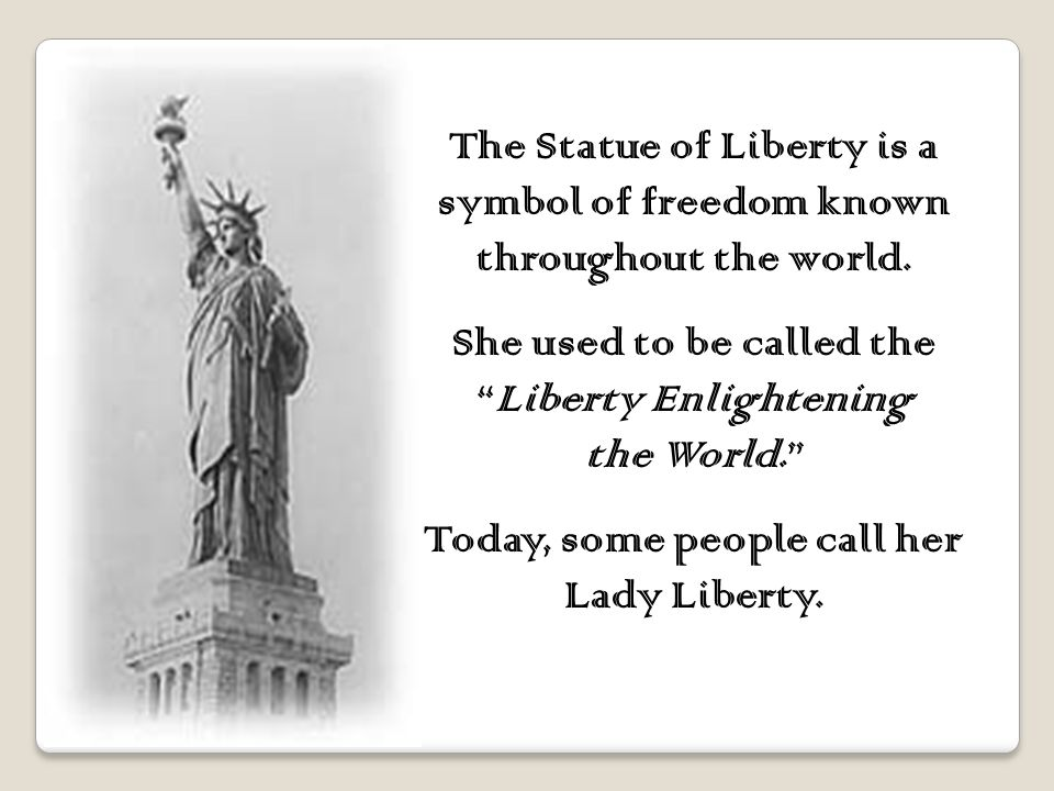 She greeted thousands of immigrants and visitors as they entered New York Bay and arrived into the United States.