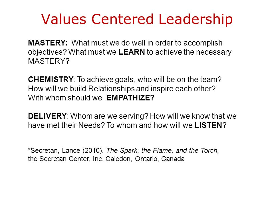 Values Centered Leadership MASTERY: What must we do well in order to accomplish objectives.