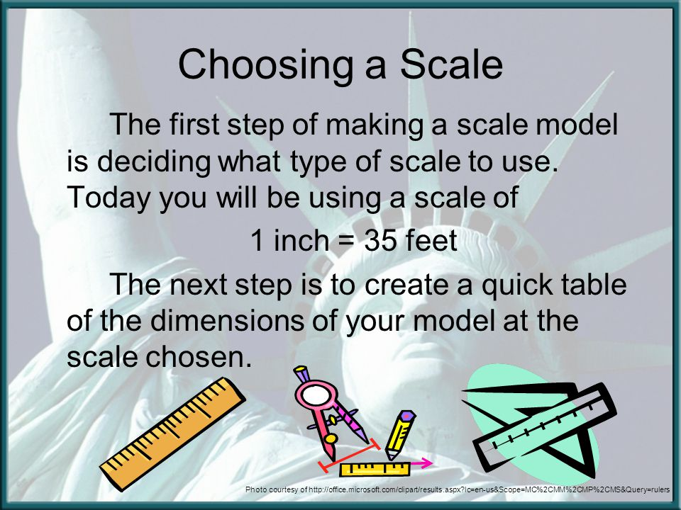 Choosing a Scale The first step of making a scale model is deciding what type of scale to use.