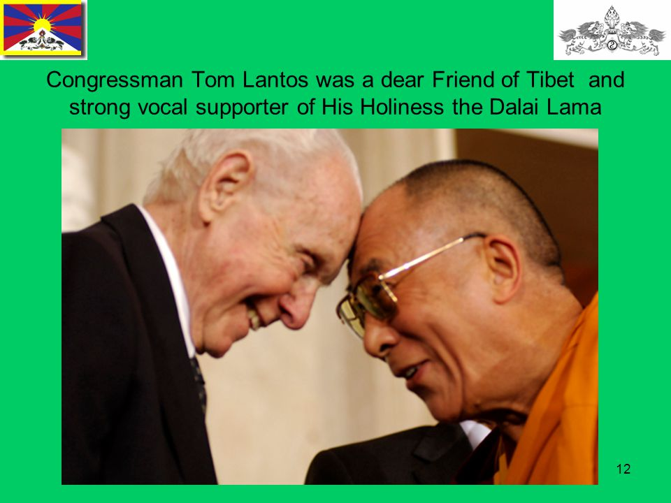 12 Congressman Tom Lantos was a dear Friend of Tibet and strong vocal supporter of His Holiness the Dalai Lama