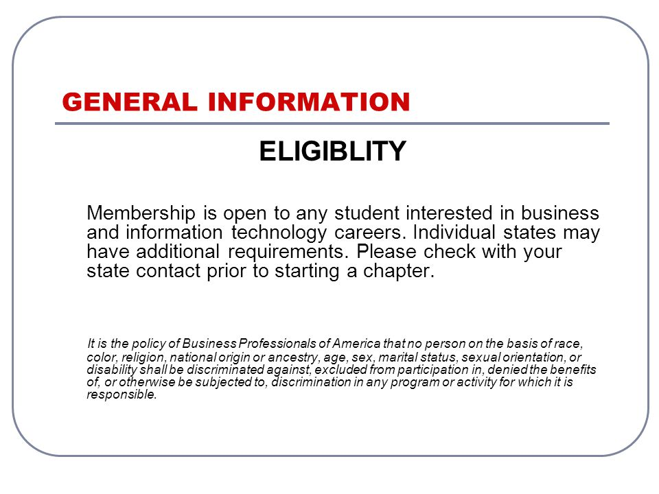 GENERAL INFORMATION ELIGIBLITY Membership is open to any student interested in business and information technology careers.