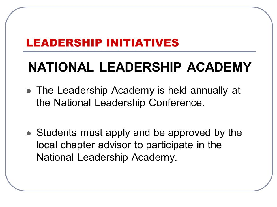 LEADERSHIP INITIATIVES NATIONAL LEADERSHIP ACADEMY The Leadership Academy is held annually at the National Leadership Conference.