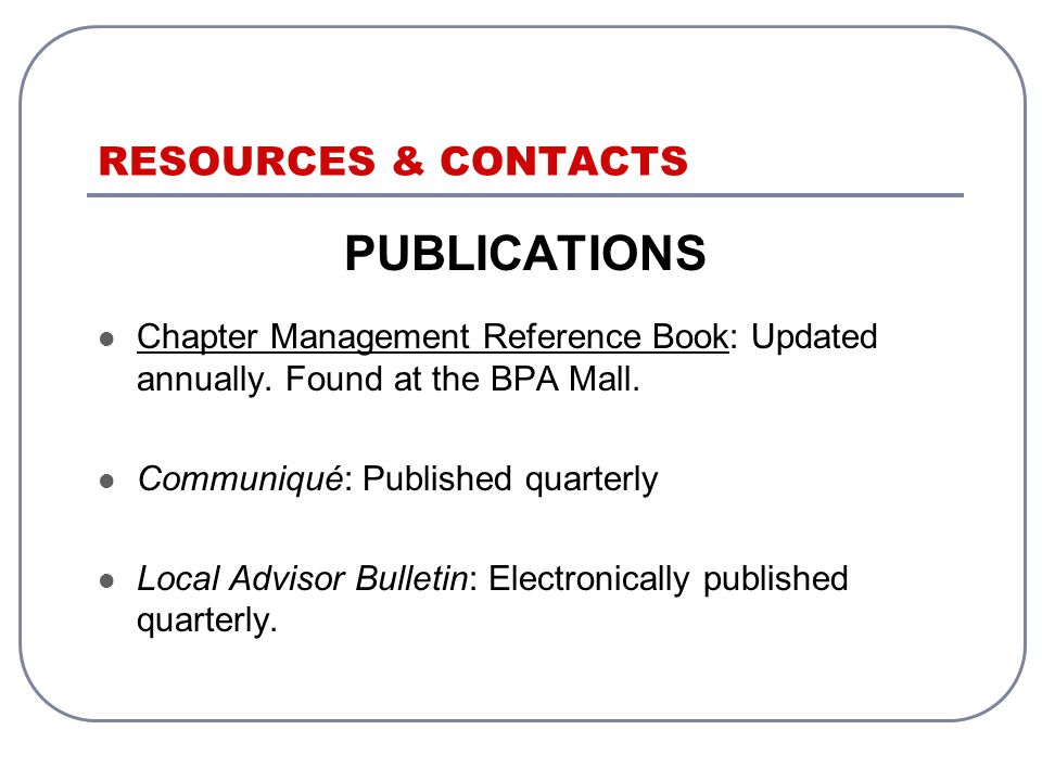 RESOURCES & CONTACTS PUBLICATIONS Chapter Management Reference Book: Updated annually.