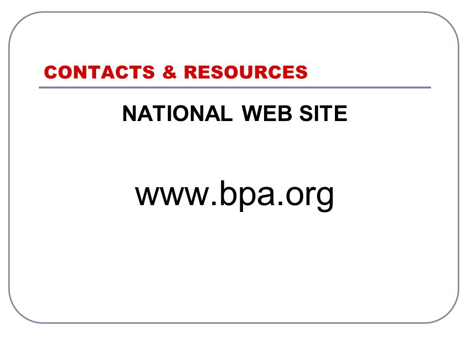 CONTACTS & RESOURCES NATIONAL WEB SITE www.bpa.org