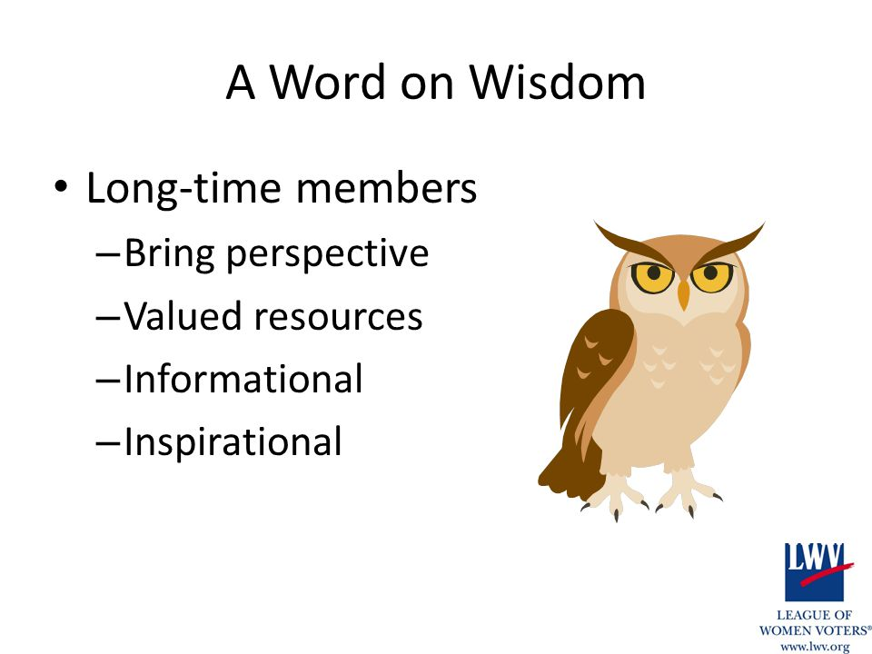 A Word on Wisdom Long-time members – Bring perspective – Valued resources – Informational – Inspirational