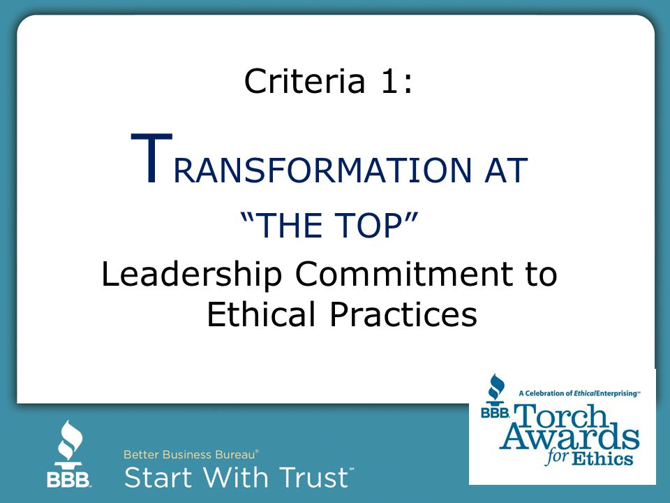 Criteria 1: T RANSFORMATION AT THE TOP Leadership Commitment to Ethical Practices
