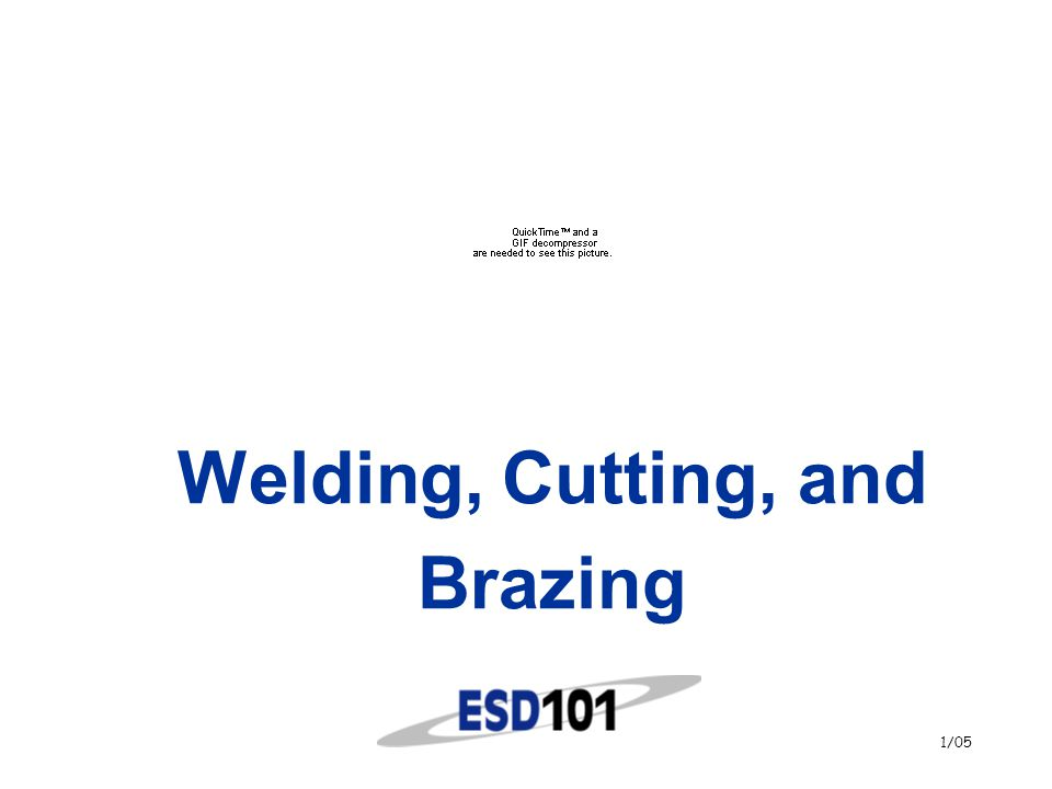 1/05 Welding, Cutting, and Brazing