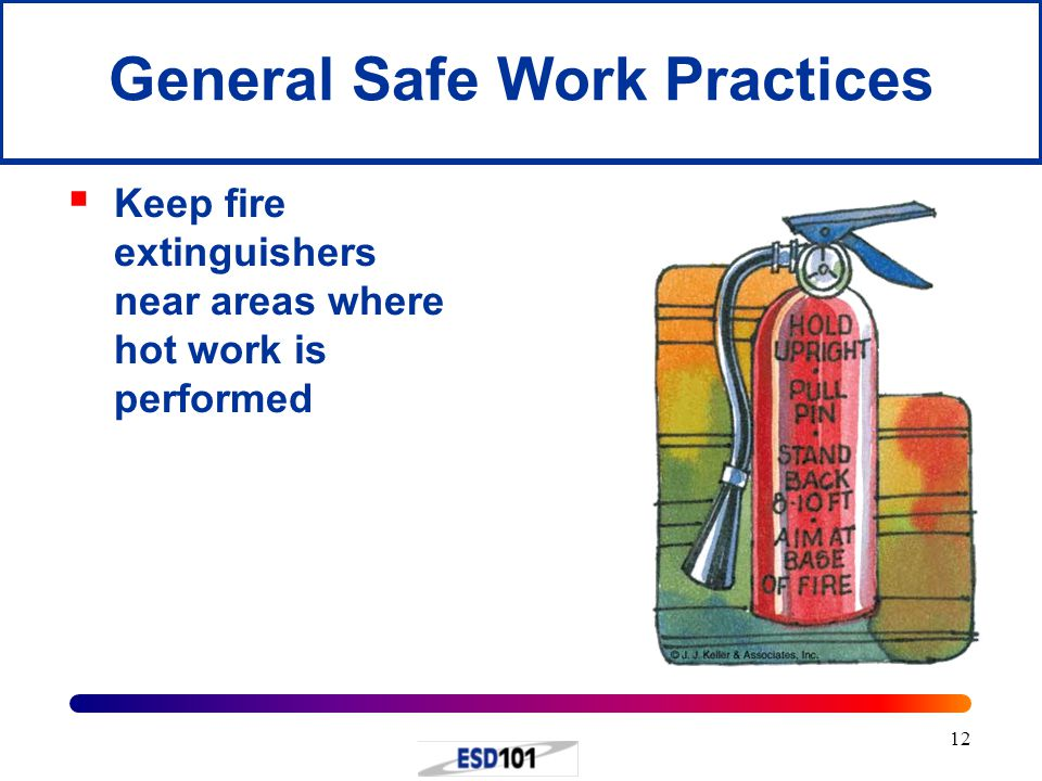 12  Keep fire extinguishers near areas where hot work is performed General Safe Work Practices