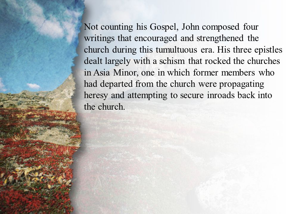 Introduction Not counting his Gospel, John composed four writings that encouraged and strengthened the church during this tumultuous era.