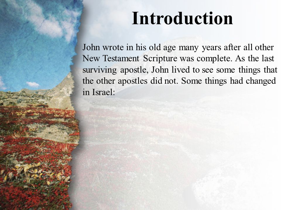 Introduction John wrote in his old age many years after all other New Testament Scripture was complete.