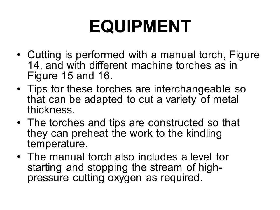 EQUIPMENT Cutting is performed with a manual torch, Figure 14, and with different machine torches as in Figure 15 and 16. Tips for these torches are i