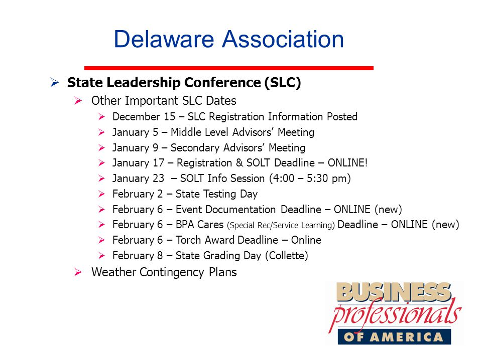 Delaware Association  State Leadership Conference (SLC)  Other Important SLC Dates  December 15 – SLC Registration Information Posted  January 5 – Middle Level Advisors' Meeting  January 9 – Secondary Advisors' Meeting  January 17 – Registration & SOLT Deadline – ONLINE.