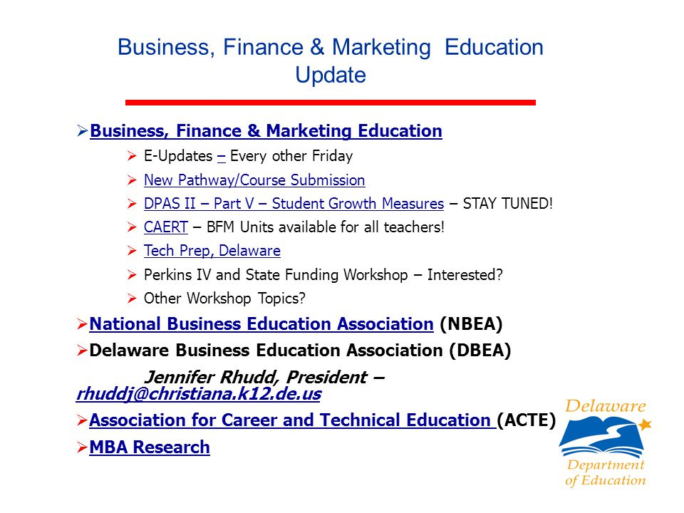  Business, Finance & Marketing Education Business, Finance & Marketing Education  E-Updates – Every other Friday–  New Pathway/Course Submission New Pathway/Course Submission  DPAS II – Part V – Student Growth Measures – STAY TUNED.