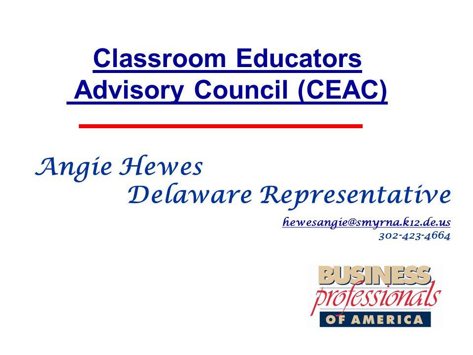 Classroom Educators Advisory Council (CEAC) Angie Hewes Delaware Representative hewesangie@smyrna.k12.de.us 302-423-4664