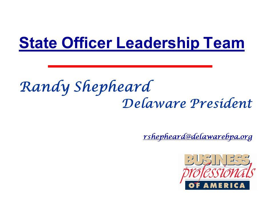 State Officer Leadership Team Randy Shepheard Delaware President rshepheard@delawarebpa.org