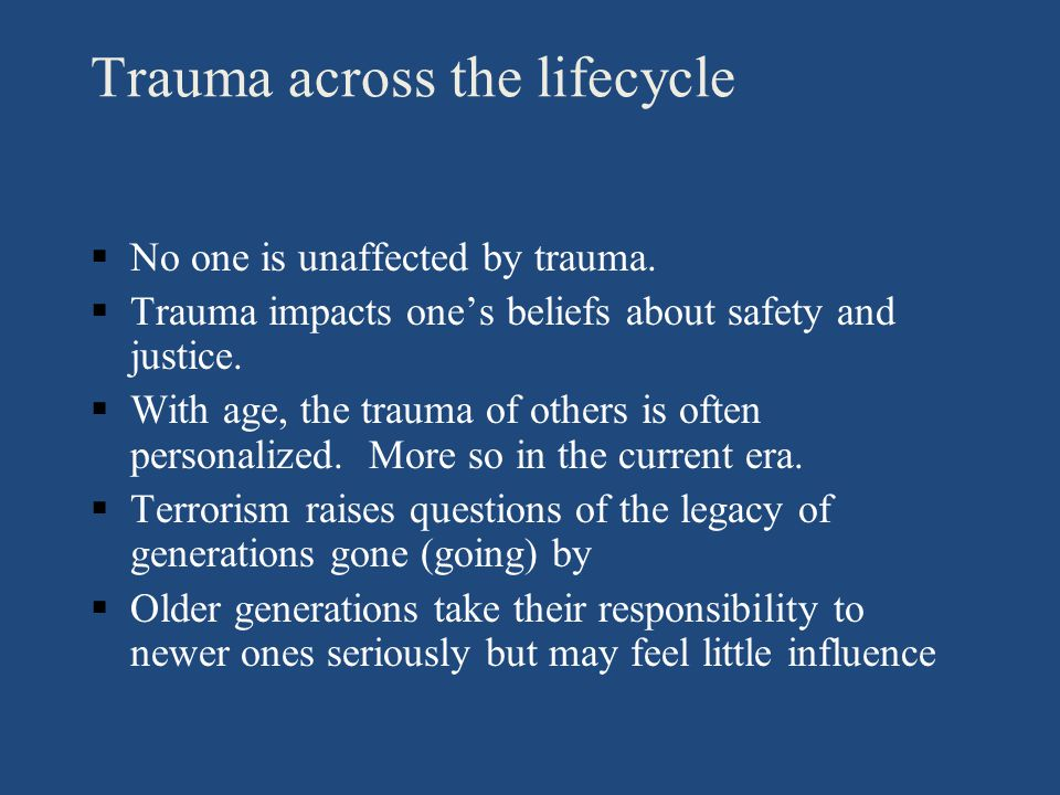 Trauma across the lifecycle §No one is unaffected by trauma.