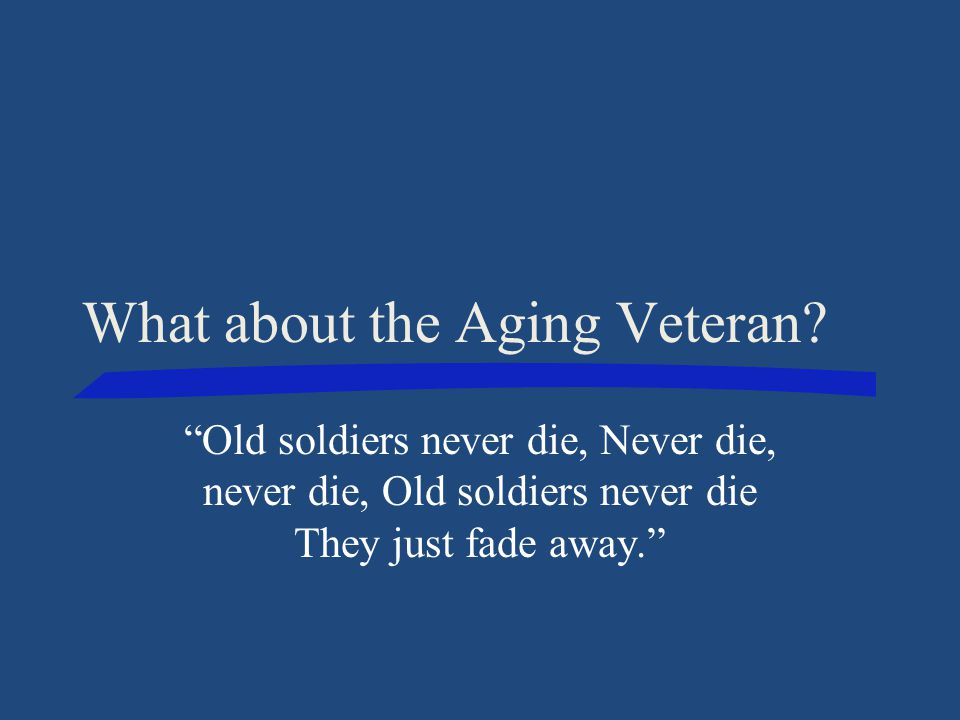 What about the Aging Veteran.