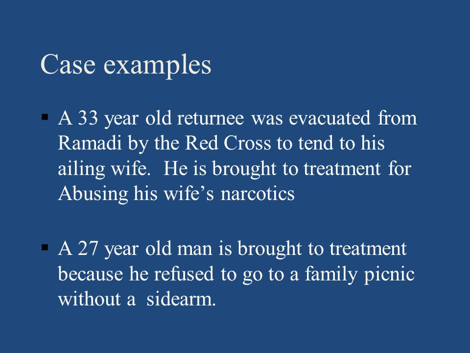 Case Examples §A 47 year old accountant returns to work in the bank after return from Iraq.