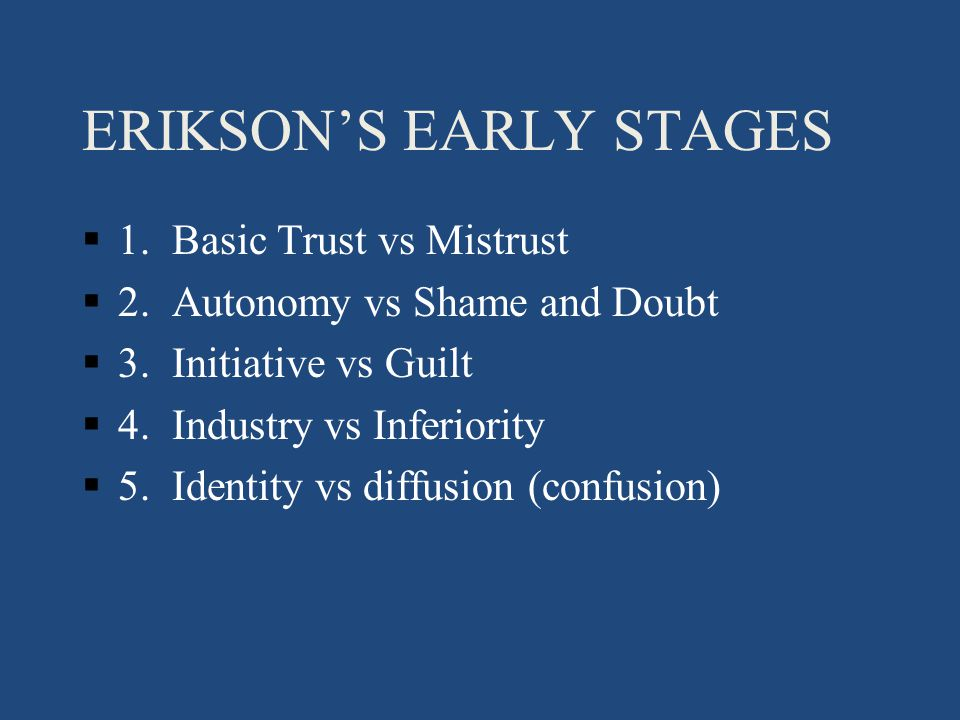 ERIKSON'S EARLY STAGES §1. Basic Trust vs Mistrust §2.