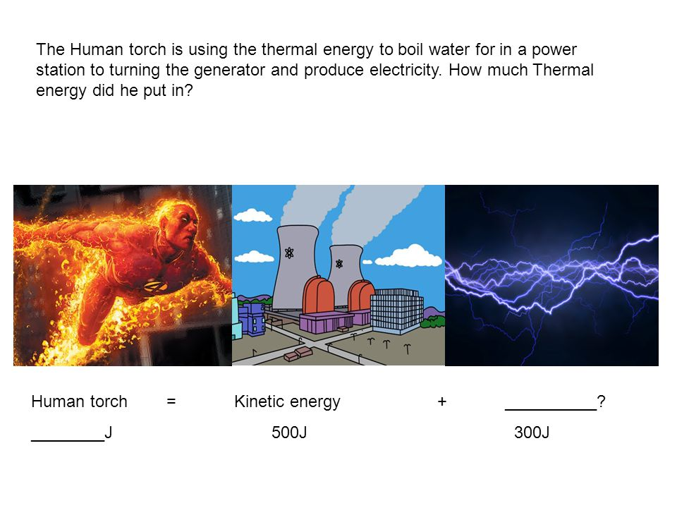 The Human torch is using the thermal energy to boil water for in a power station to turning the generator and produce electricity. How much Thermal en