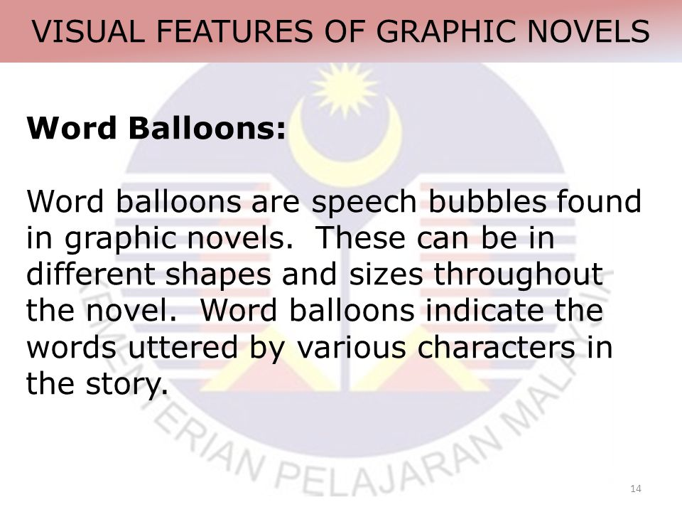 14 VISUAL FEATURES OF GRAPHIC NOVELS Word Balloons: Word balloons are speech bubbles found in graphic novels.