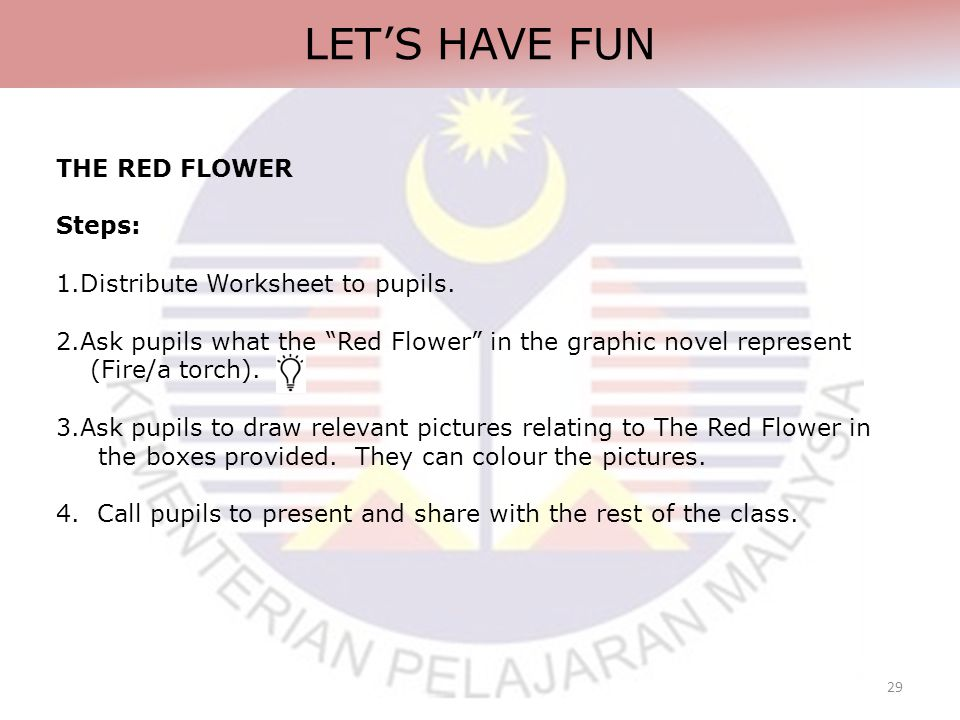 29 LET'S HAVE FUN THE RED FLOWER Steps: 1.Distribute Worksheet to pupils.