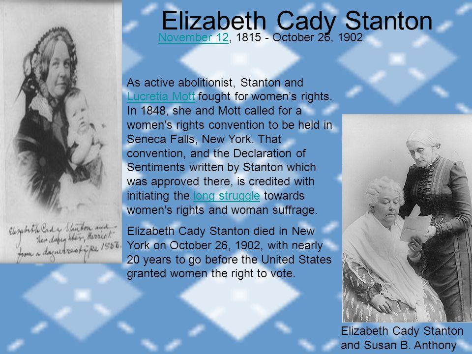 Elizabeth Cady Stanton November 12November 12, 1815 - October 26, 1902 Elizabeth Cady Stanton and Susan B.