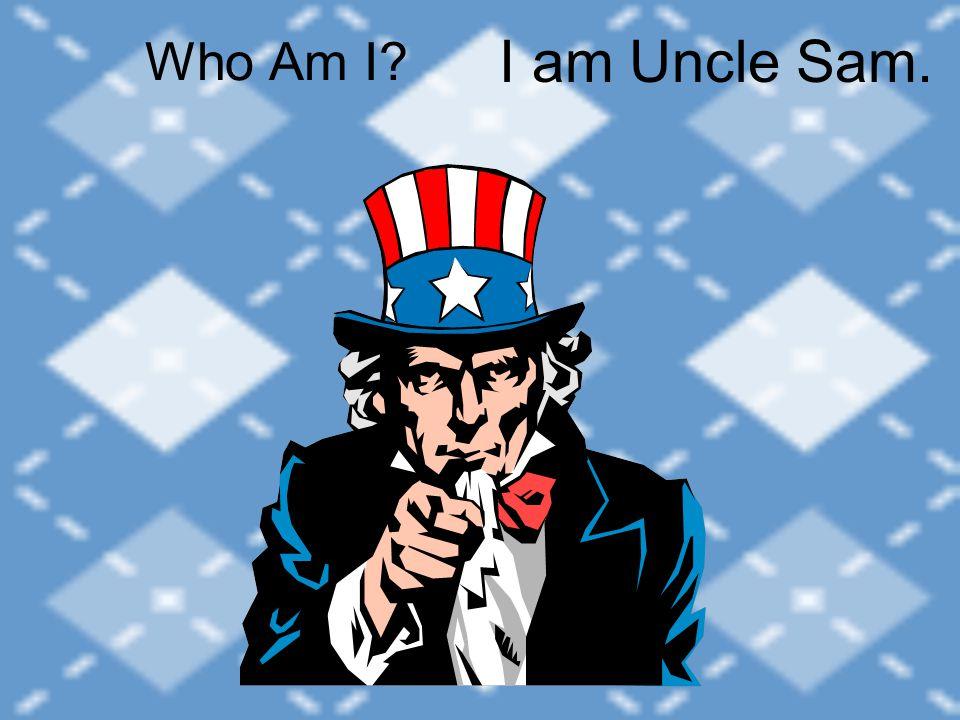 Who Am I? I am Uncle Sam.