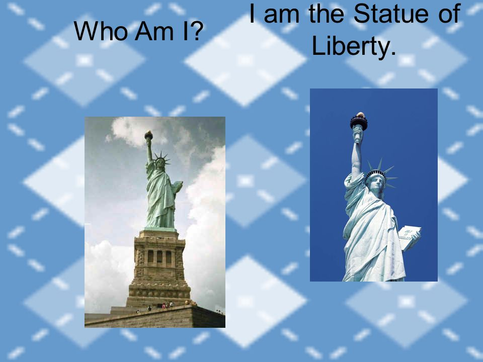 I am the Statue of Liberty. Who Am I?