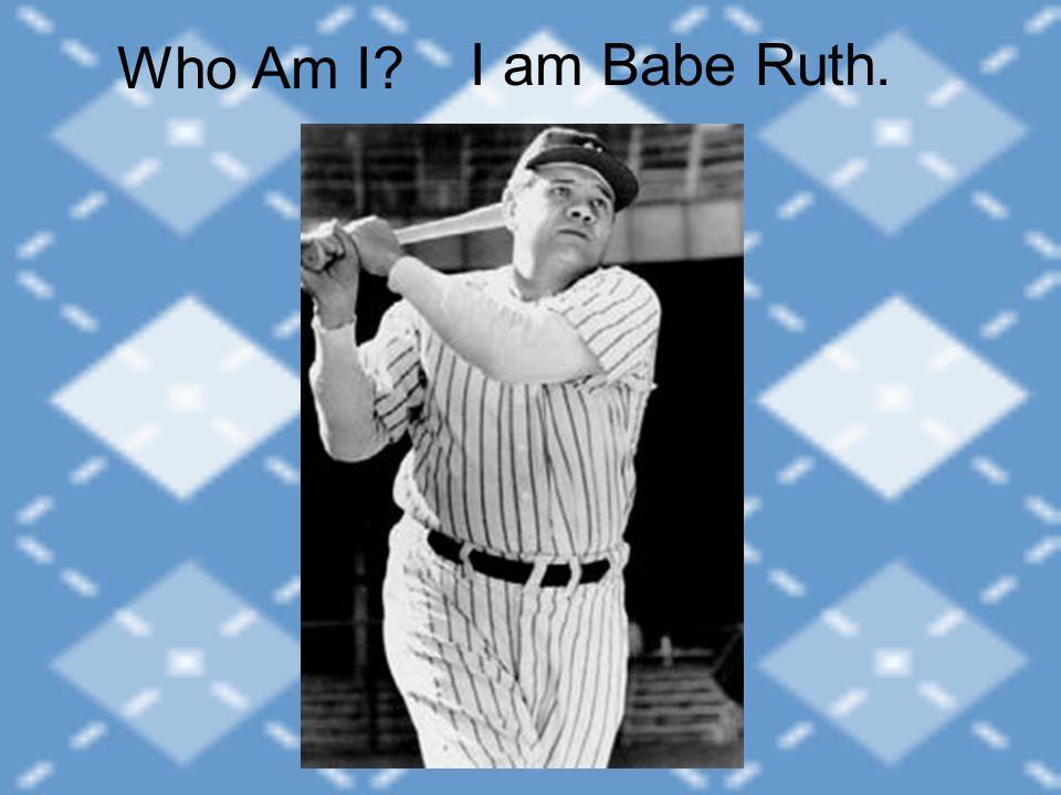 I am Babe Ruth. Who Am I