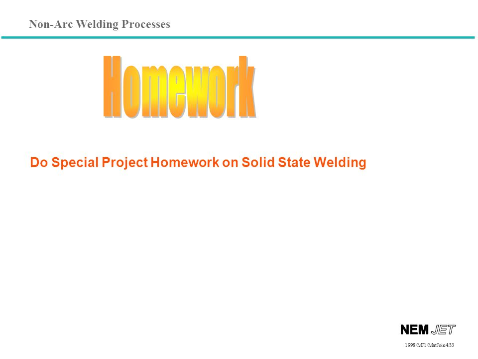 Non-Arc Welding Processes 1998/1998/MJ1/MatJoin4/33 Do Special Project Homework on Solid State Welding