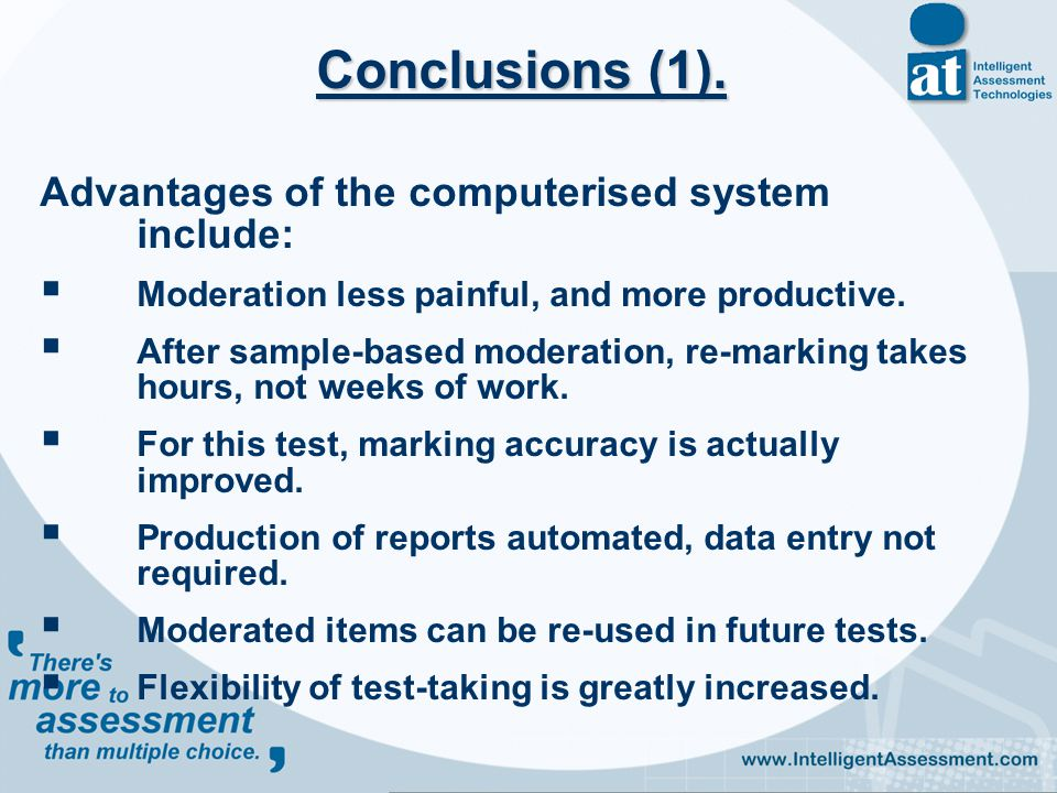 Advantages of the computerised system include:  Moderation less painful, and more productive.