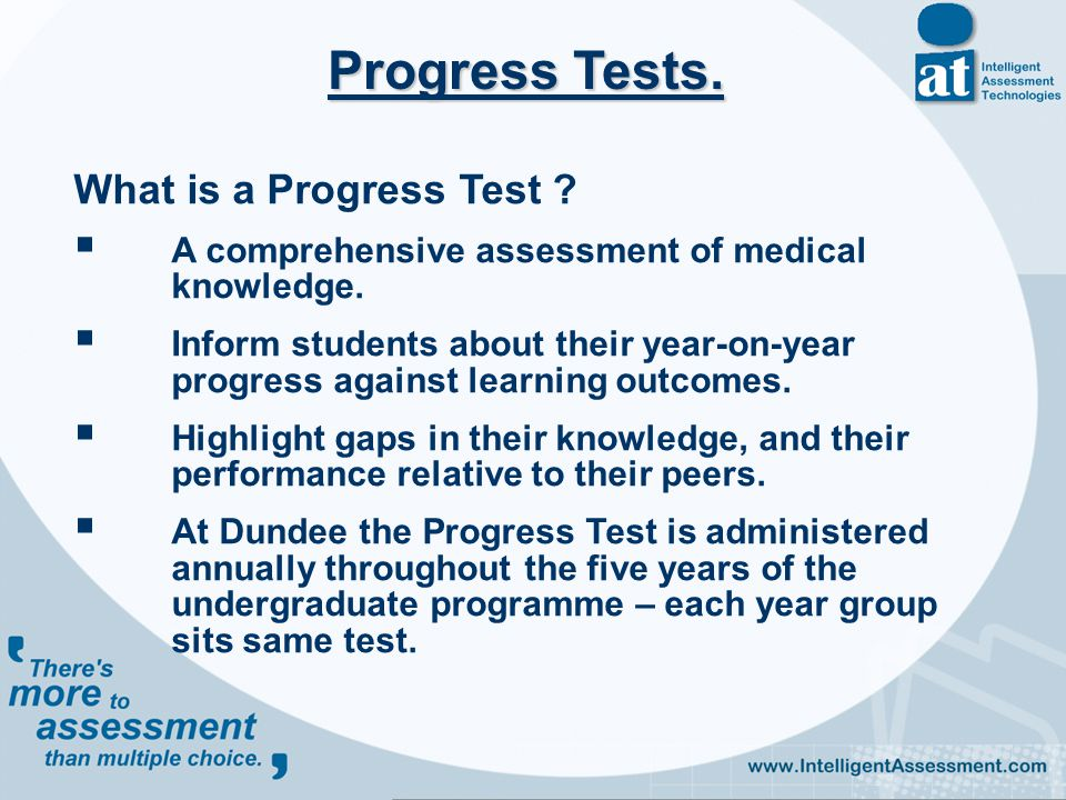 What is a Progress Test .  A comprehensive assessment of medical knowledge.