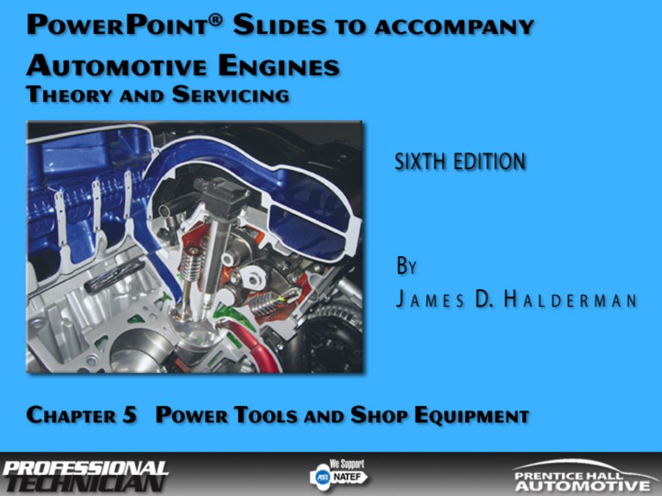 Automotive Engines: Theory and Servicing, 6/e By James D Halderman © 2009 Pearson Education, Inc.