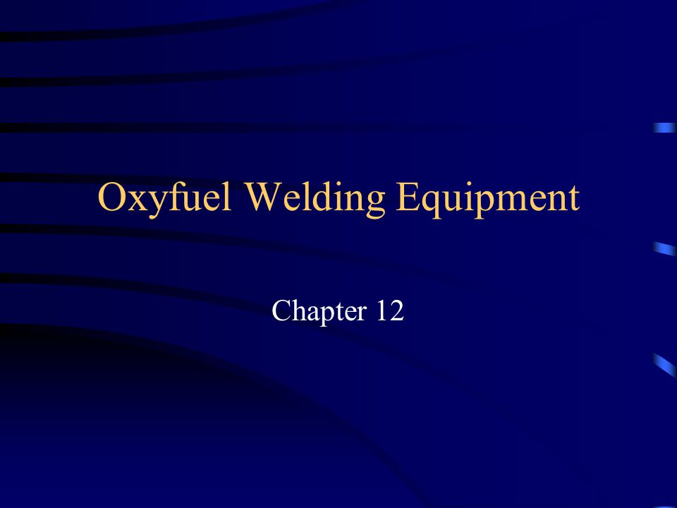 Objectives Identify the various components of an oxyfuel gas welding outfit.