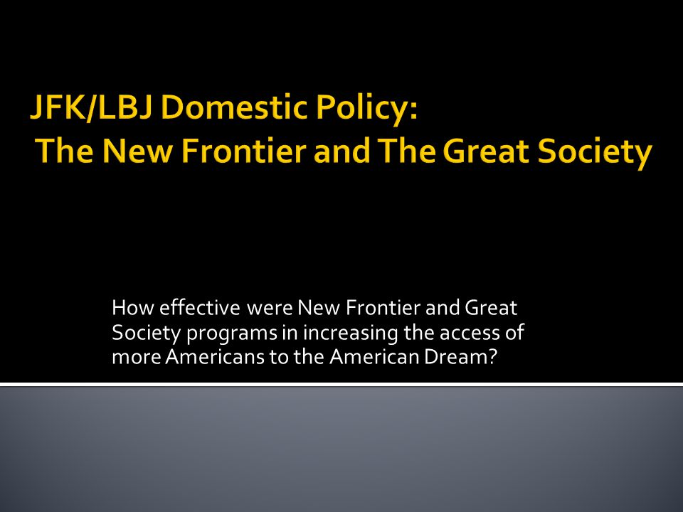 How effective were New Frontier and Great Society programs in increasing the access of more Americans to the American Dream?